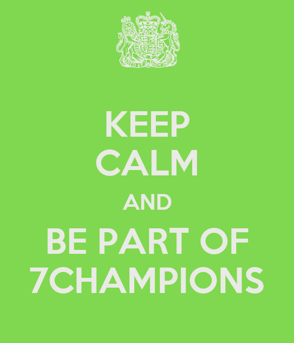 KEEP CALM AND BE PART OF 7CHAMPIONS