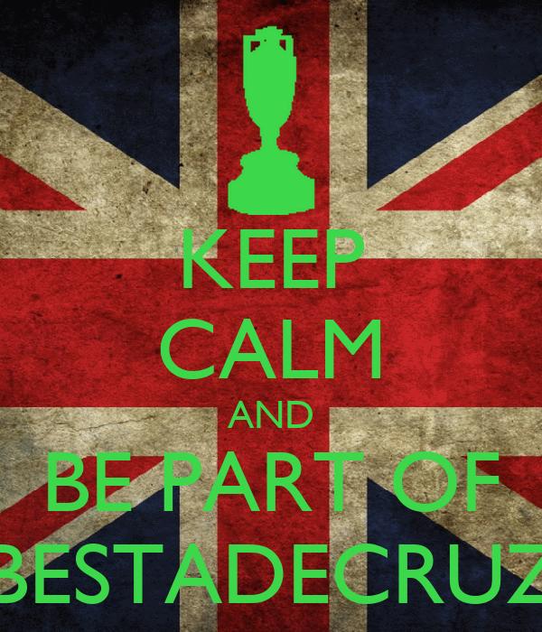 KEEP CALM AND BE PART OF BESTADECRUZ