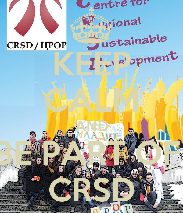 KEEP CALM AND BE PART OF  CRSD
