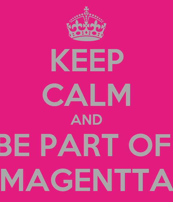 KEEP CALM AND BE PART OF  MAGENTTA
