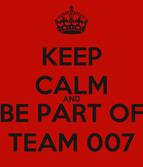 KEEP CALM AND BE PART OF TEAM 007