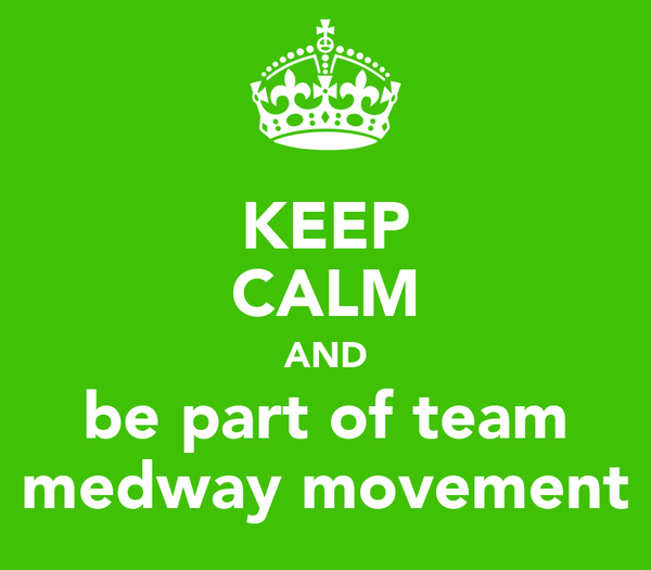 KEEP CALM AND be part of team medway movement