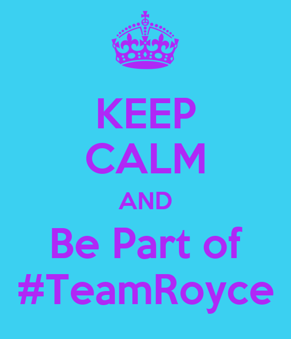 KEEP CALM AND Be Part of #TeamRoyce