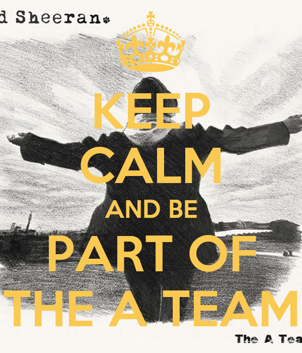 KEEP CALM AND BE PART OF THE A TEAM