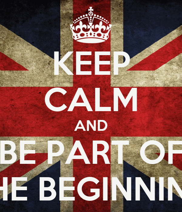 KEEP CALM AND BE PART OF THE BEGINNING