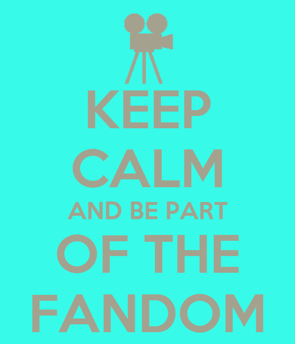 KEEP CALM AND BE PART OF THE FANDOM