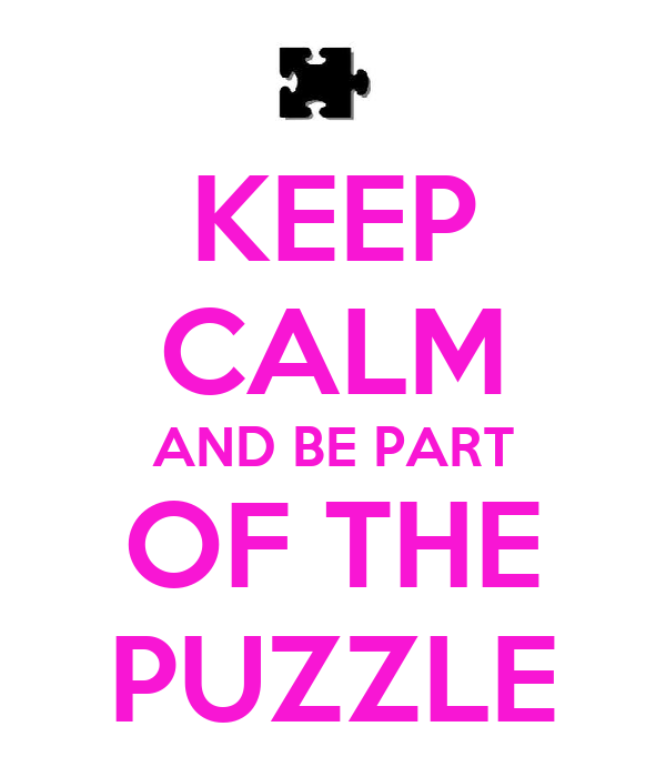 KEEP CALM AND BE PART OF THE PUZZLE