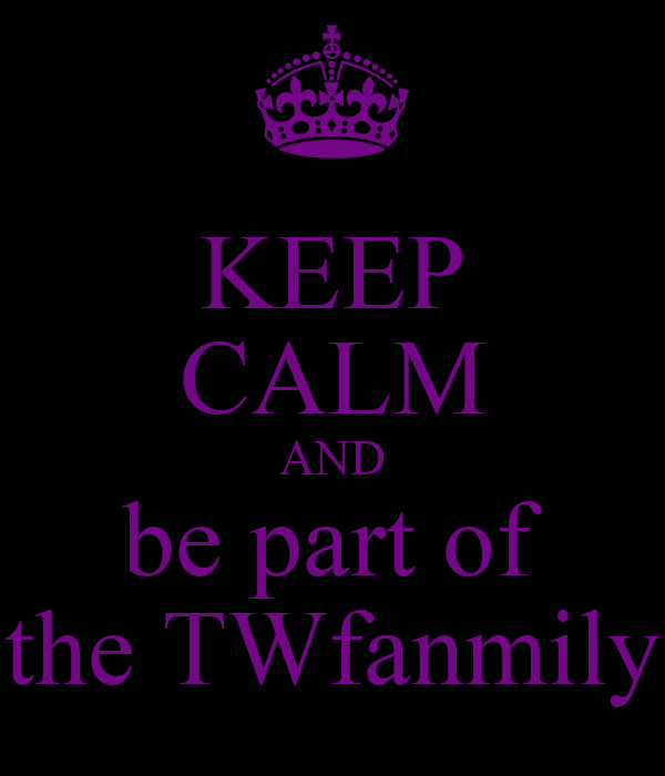 KEEP CALM AND be part of the TWfanmily