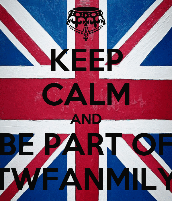 KEEP CALM AND BE PART OF TWFANMILY