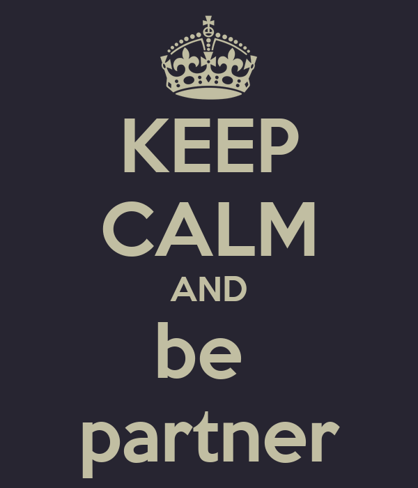KEEP CALM AND be   partner