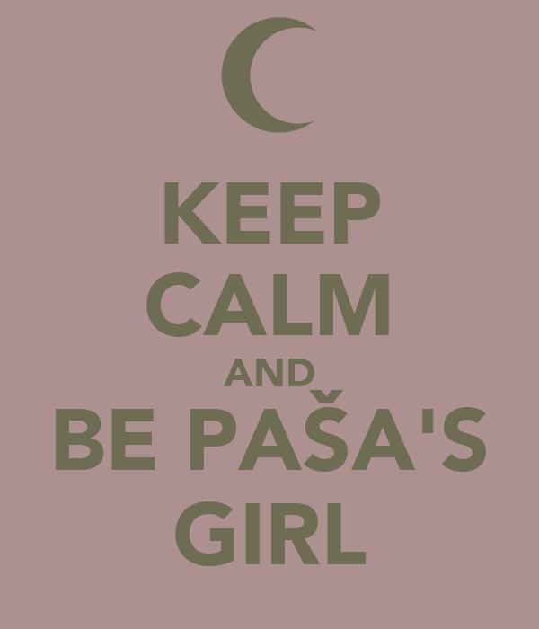 KEEP CALM AND BE PAŠA'S GIRL