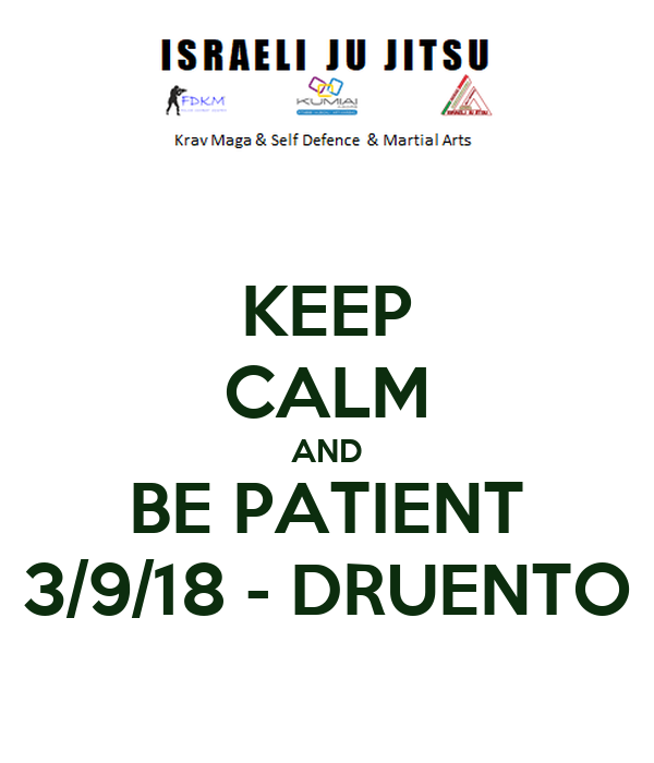 KEEP CALM AND BE PATIENT 3/9/18 - DRUENTO