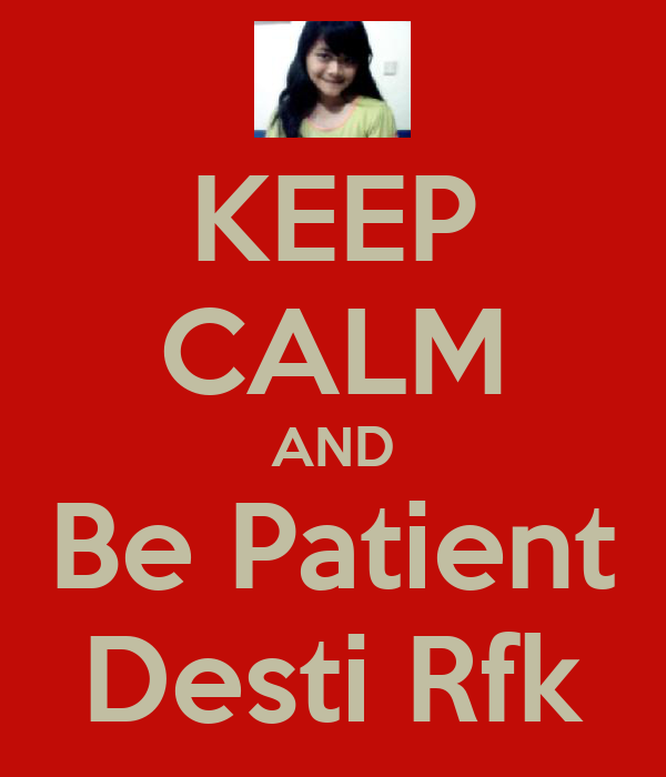 KEEP CALM AND Be Patient Desti Rfk