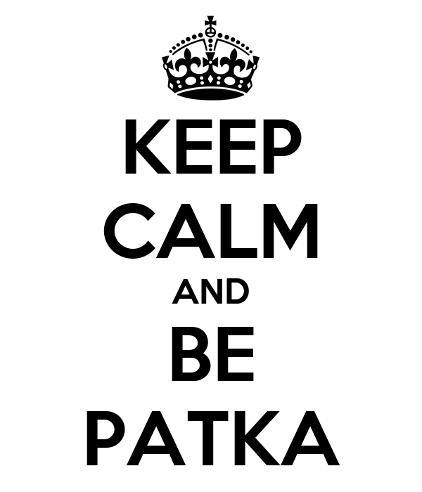 KEEP CALM AND BE PATKA