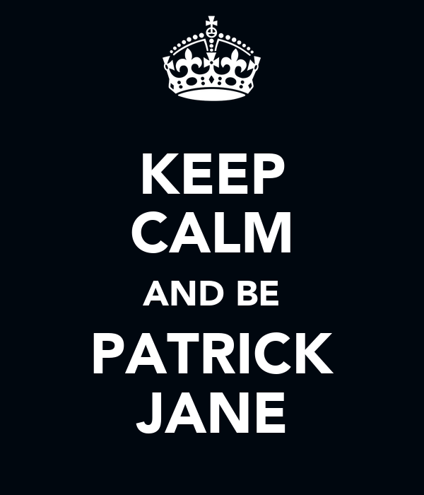 KEEP CALM AND BE PATRICK JANE