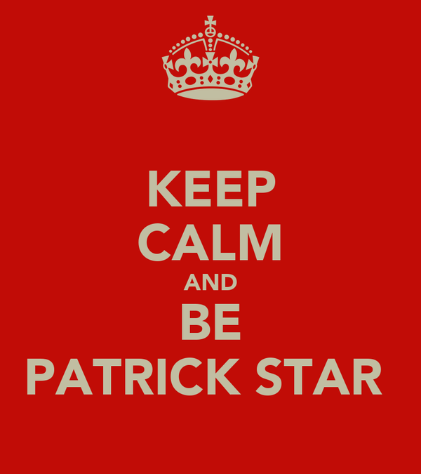 KEEP CALM AND BE PATRICK STAR