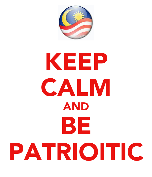 KEEP CALM AND BE PATRIOITIC