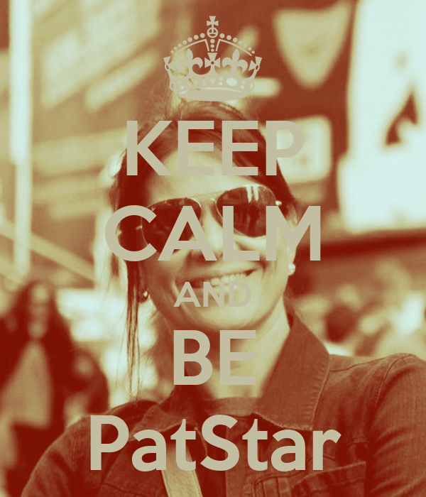 KEEP CALM AND BE PatStar