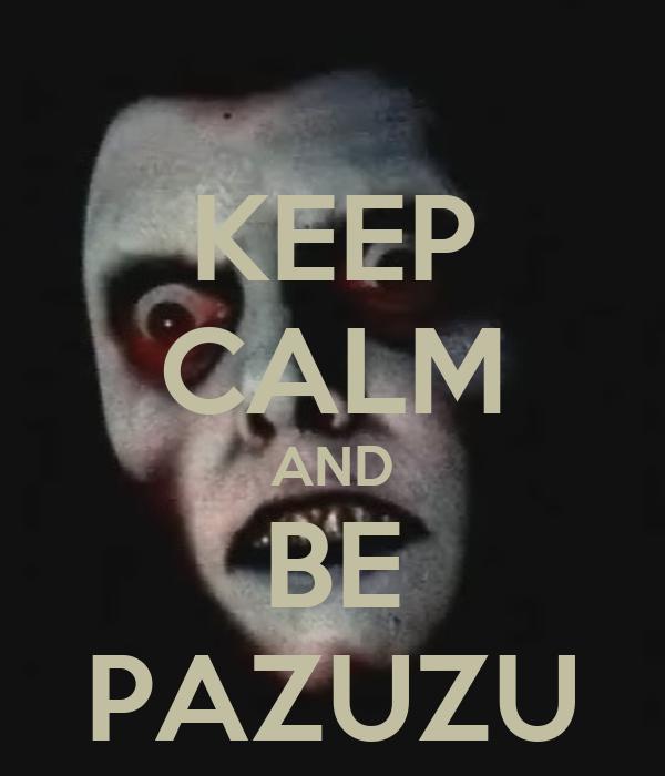 KEEP CALM AND BE PAZUZU