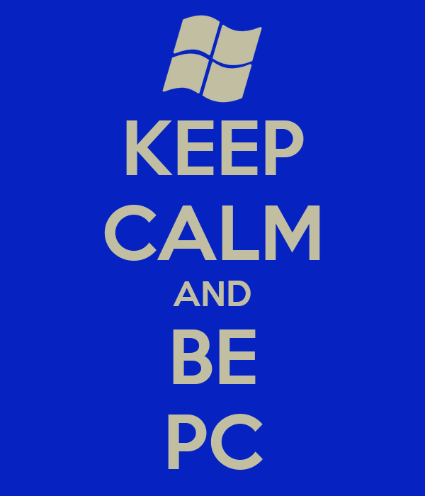 KEEP CALM AND BE PC