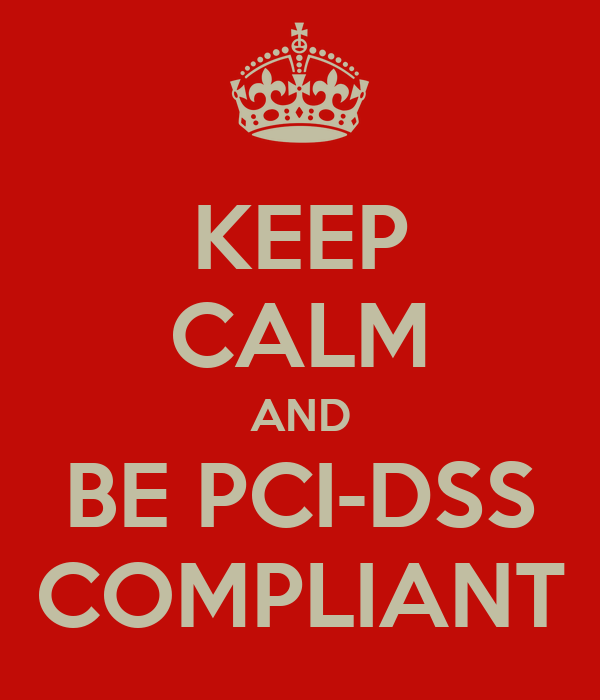 KEEP CALM AND BE PCI-DSS COMPLIANT