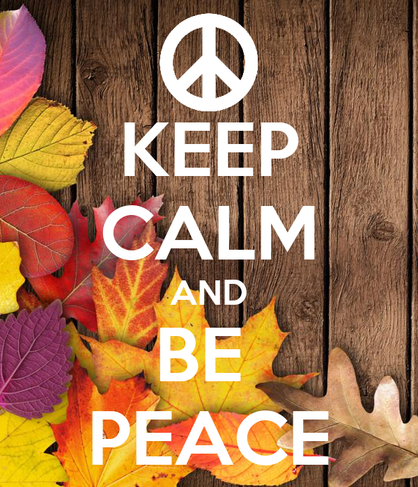 KEEP CALM AND BE  PEACE