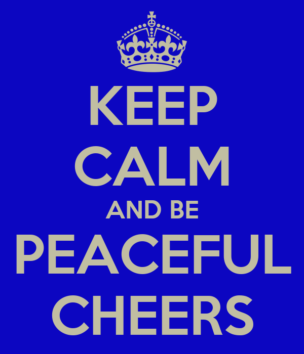 KEEP CALM AND BE PEACEFUL CHEERS