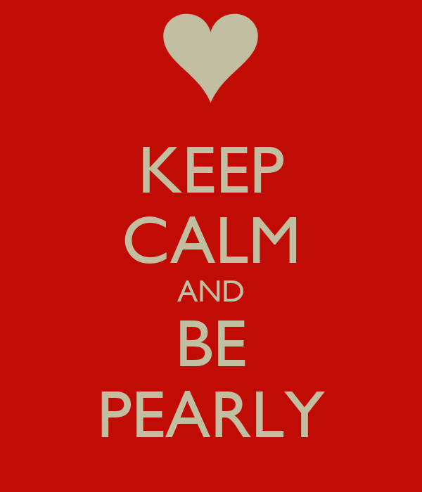 KEEP CALM AND BE PEARLY