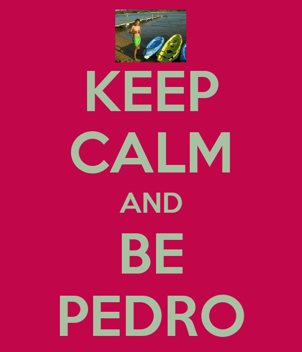 KEEP CALM AND BE PEDRO