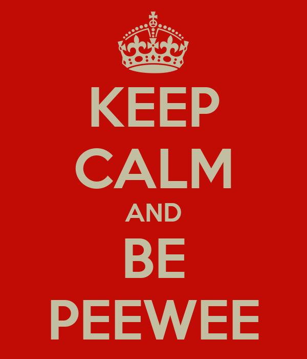 KEEP CALM AND BE PEEWEE