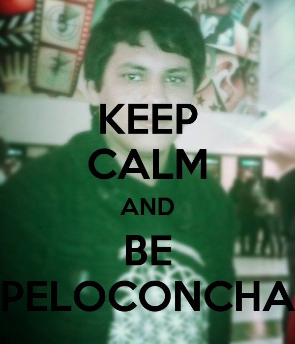 KEEP CALM AND BE PELOCONCHA