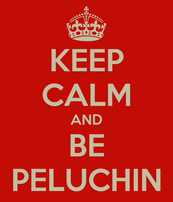 KEEP CALM AND BE PELUCHIN