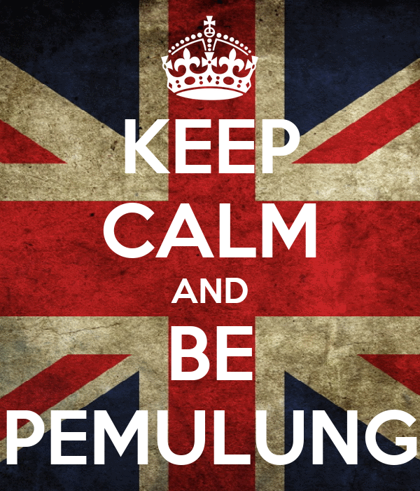 KEEP CALM AND BE PEMULUNG