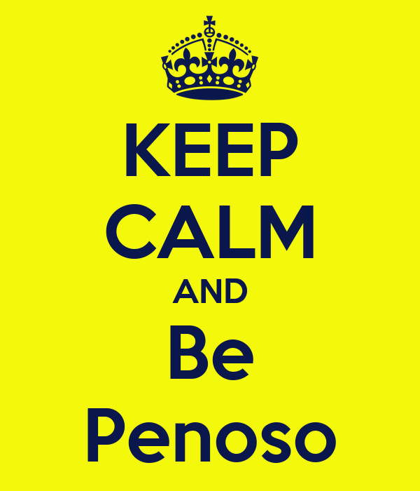 KEEP CALM AND Be Penoso
