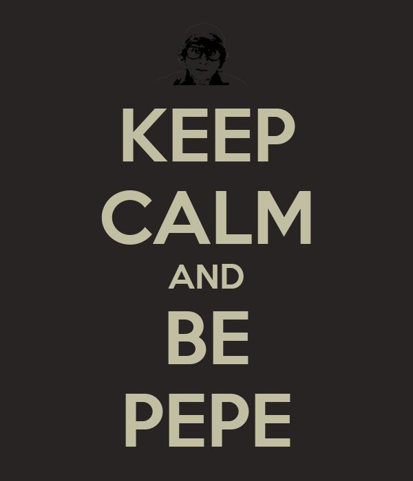 KEEP CALM AND BE PEPE