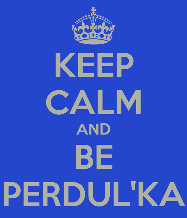 KEEP CALM AND BE PERDUL'KA