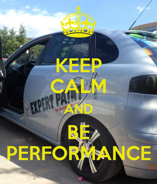 KEEP CALM AND BE PERFORMANCE