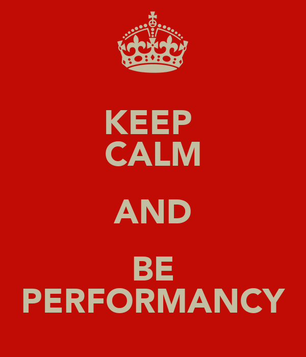 KEEP  CALM AND BE PERFORMANCY