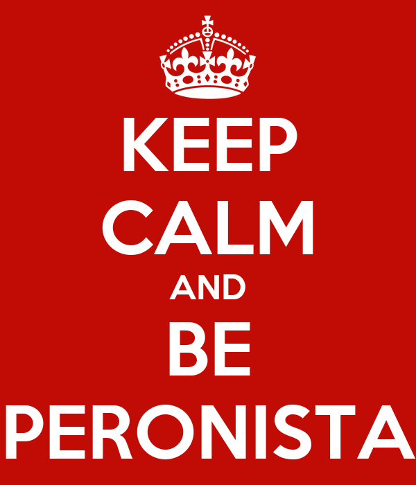 KEEP CALM AND BE PERONISTA