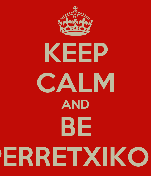 KEEP CALM AND BE PERRETXIKOS