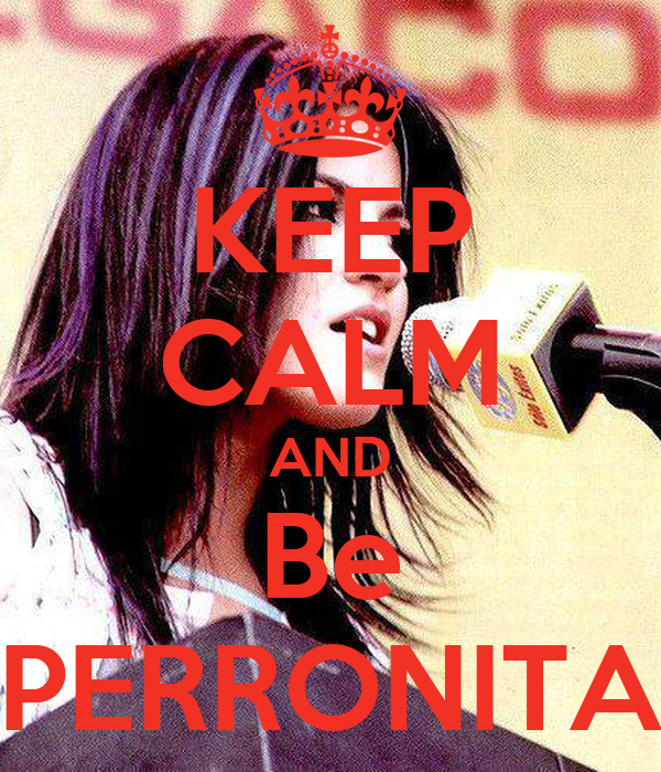 KEEP CALM AND Be PERRONITA