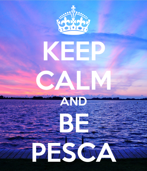 KEEP CALM AND BE PESCA