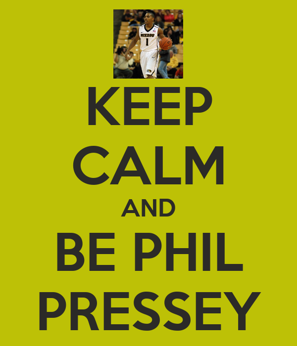 KEEP CALM AND BE PHIL PRESSEY