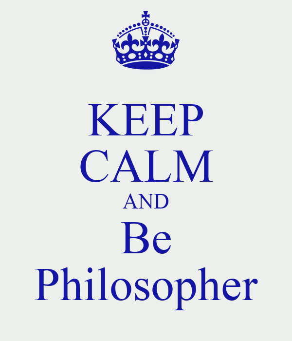 KEEP CALM AND Be Philosopher