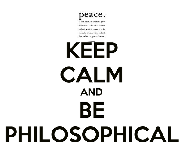 KEEP CALM AND BE PHILOSOPHICAL