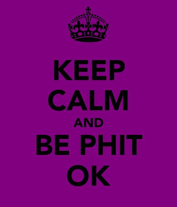KEEP CALM AND BE PHIT OK