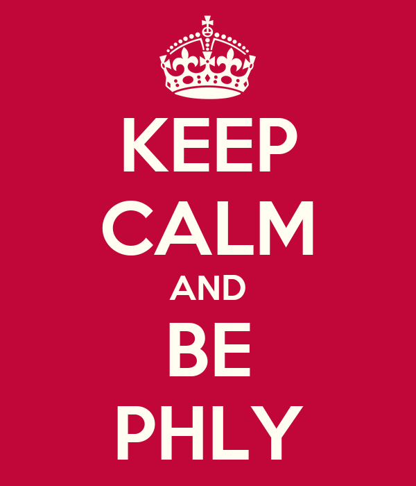 KEEP CALM AND BE PHLY
