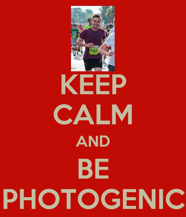 KEEP CALM AND BE PHOTOGENIC