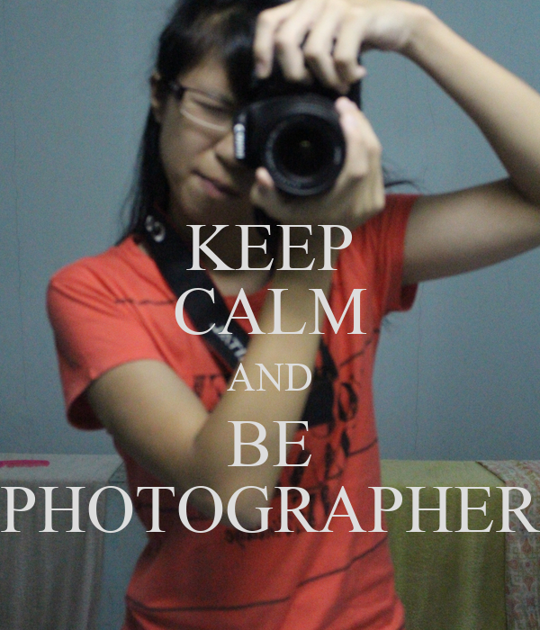 KEEP CALM AND BE PHOTOGRAPHER