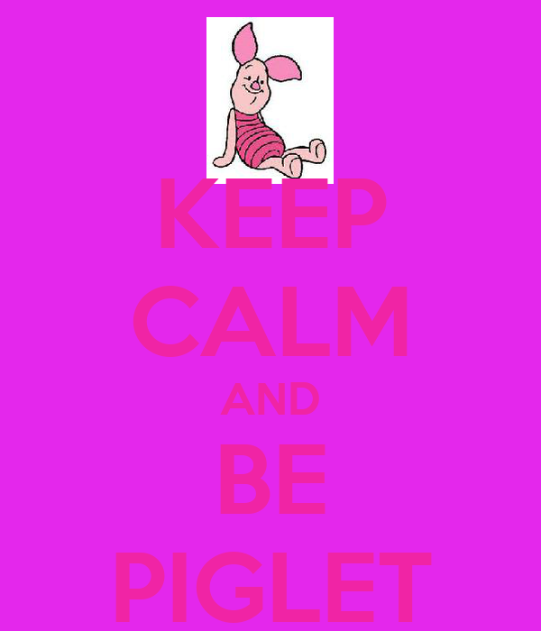 KEEP CALM AND BE PIGLET